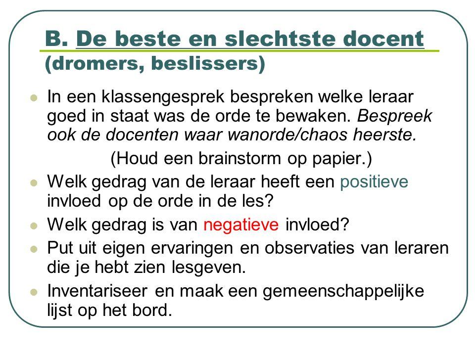 B. De beste en slechtste docent (dromers, beslissers) In een klassengesprek bespreken welke leraar goed in staat was de orde te bewaken. Bespreek ook