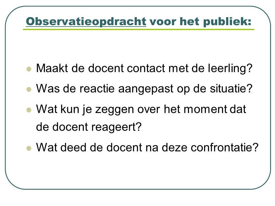 Observatieopdracht voor het publiek: Maakt de docent contact met de leerling? Was de reactie aangepast op de situatie? Wat kun je zeggen over het mome