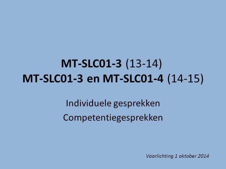 MT-SLC01-3 (13-14) MT-SLC01-3 en MT-SLC01-4 (14-15) Individuele gesprekken Competentiegesprekken Voorlichting 1 oktober 2014