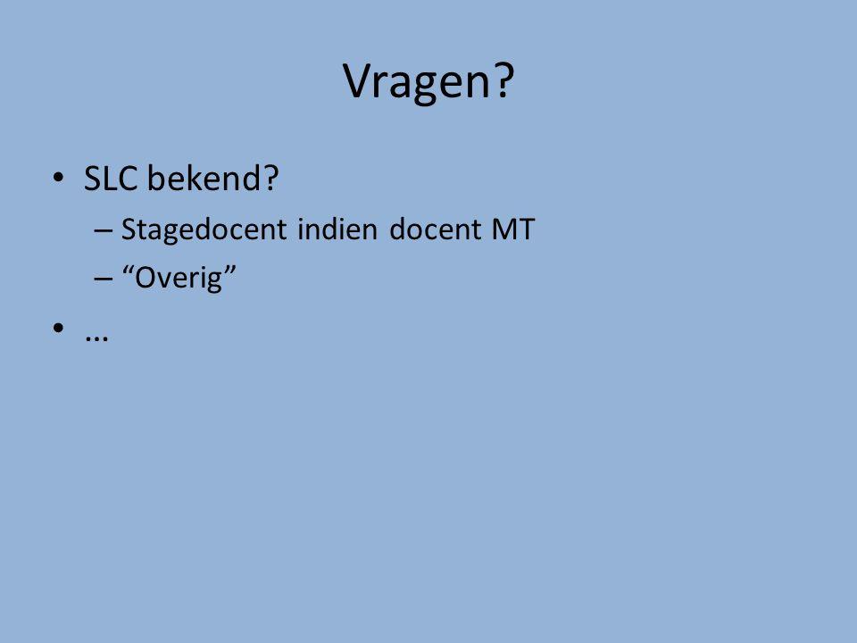 """Vragen? SLC bekend? – Stagedocent indien docent MT – """"Overig"""" …"""