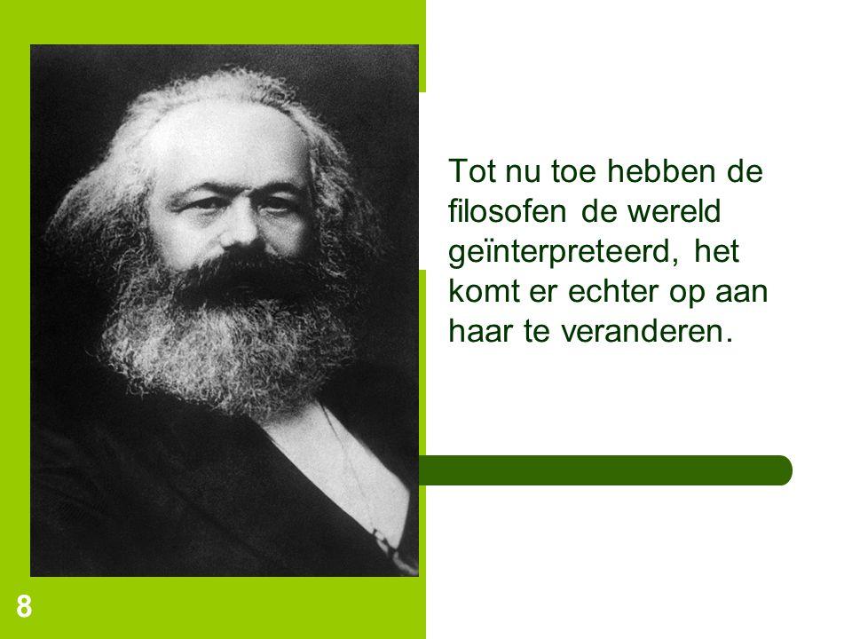 Tot nu toe hebben de filosofen de wereld geïnterpreteerd, het komt er echter op aan haar te veranderen. 8