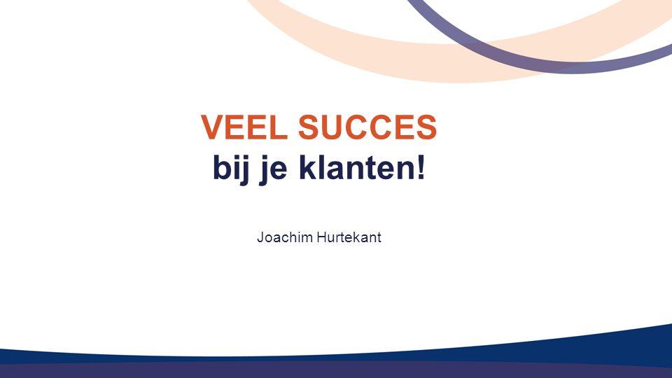 VEEL SUCCES bij je klanten! Joachim Hurtekant