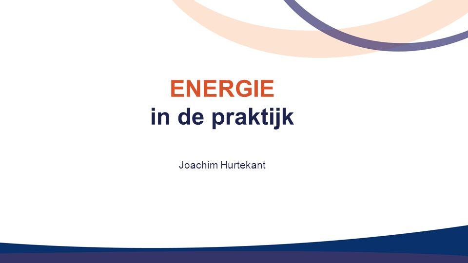 ENERGIE in de praktijk Joachim Hurtekant
