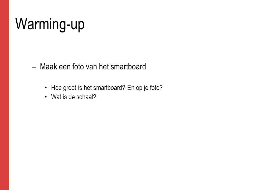 Warming-up –Maak een foto van het smartboard Hoe groot is het smartboard? En op je foto? Wat is de schaal?