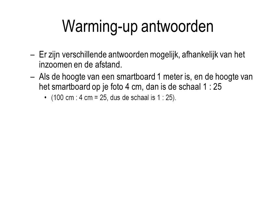 Warming-up antwoorden –Er zijn verschillende antwoorden mogelijk, afhankelijk van het inzoomen en de afstand. –Als de hoogte van een smartboard 1 mete