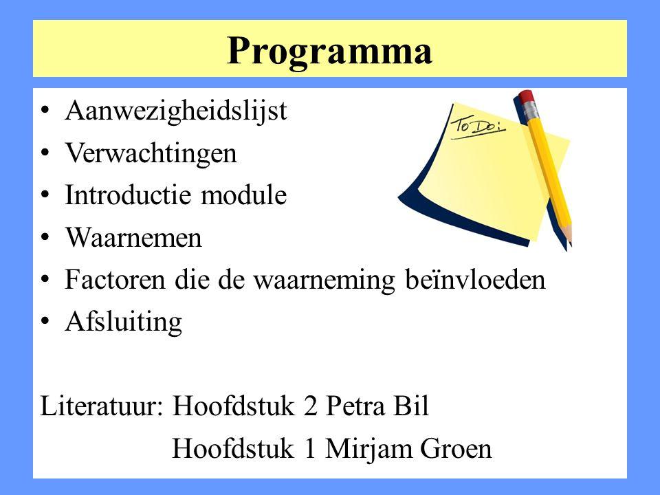 Programma Aanwezigheidslijst Verwachtingen Introductie module Waarnemen Factoren die de waarneming beïnvloeden Afsluiting Literatuur: Hoofdstuk 2 Petr
