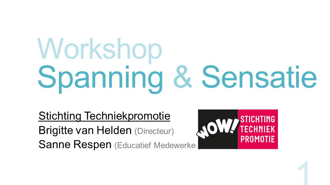 Workshop Spanning & Sensatie Stichting Techniekpromotie Brigitte van Helden (Directeur) Sanne Respen (Educatief Medewerker) 1
