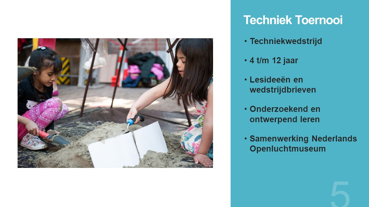 Techniek Toernooi 5 Techniekwedstrijd 4 t/m 12 jaar Lesideeën en wedstrijdbrieven Onderzoekend en ontwerpend leren Samenwerking Nederlands Openluchtmu