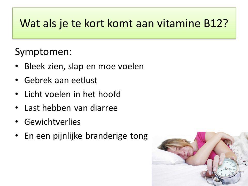 Wat als je te kort komt aan vitamine B12.