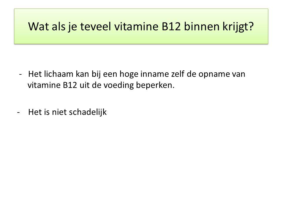 - Het lichaam kan bij een hoge inname zelf de opname van vitamine B12 uit de voeding beperken.