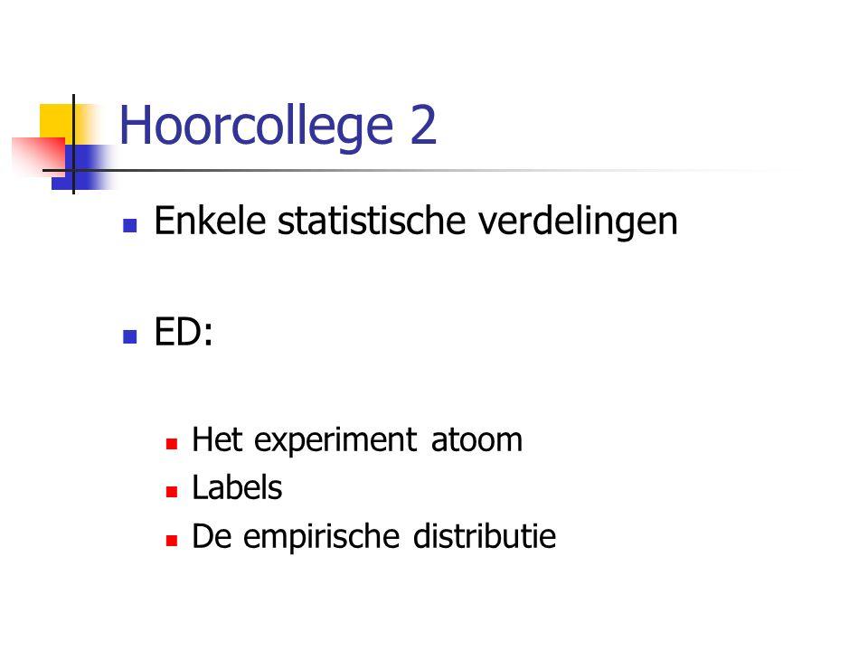 Hoorcollege 2 Enkele statistische verdelingen ED: Het experiment atoom Labels De empirische distributie