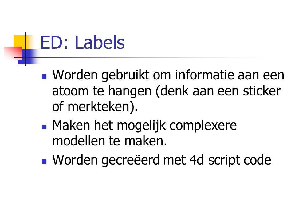 ED: Labels Worden gebruikt om informatie aan een atoom te hangen (denk aan een sticker of merkteken). Maken het mogelijk complexere modellen te maken.