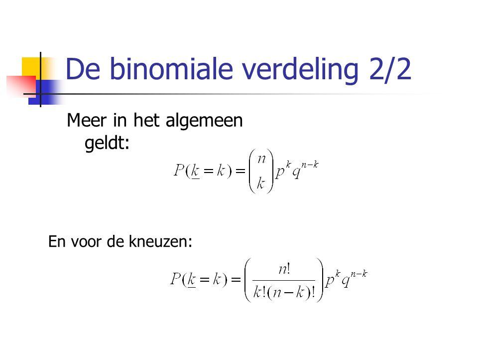 De binomiale verdeling 2/2 Meer in het algemeen geldt: En voor de kneuzen: