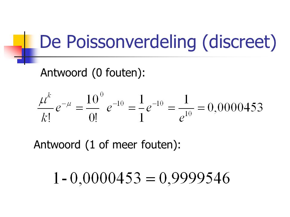 De Poissonverdeling (discreet) Antwoord (0 fouten): Antwoord (1 of meer fouten):