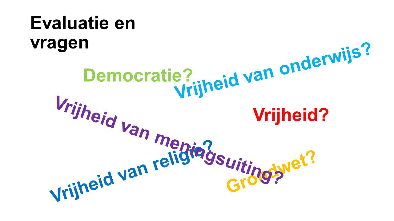 Vrijheid? Grondwet? Democratie? Vrijheid van religie? Vrijheid van onderwijs? Vrijheid van meningsuiting? Evaluatie en vragen