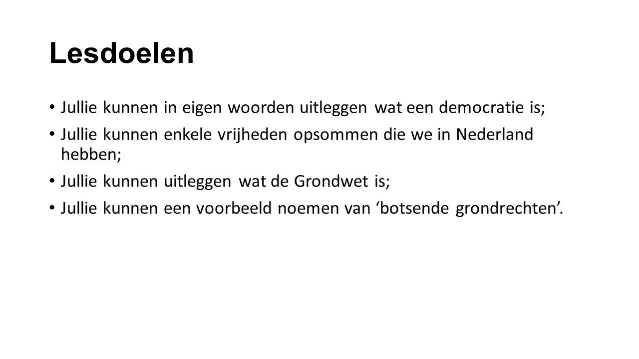 Lesdoelen Jullie kunnen in eigen woorden uitleggen wat een democratie is; Jullie kunnen enkele vrijheden opsommen die we in Nederland hebben; Jullie k