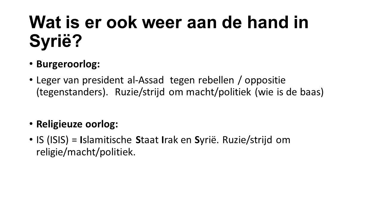 Wat is er ook weer aan de hand in Syrië? Burgeroorlog: Leger van president al-Assad tegen rebellen / oppositie (tegenstanders). Ruzie/strijd om macht/