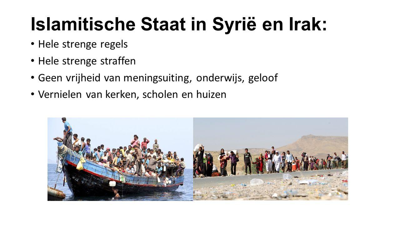 Islamitische Staat in Syrië en Irak: Hele strenge regels Hele strenge straffen Geen vrijheid van meningsuiting, onderwijs, geloof Vernielen van kerken, scholen en huizen