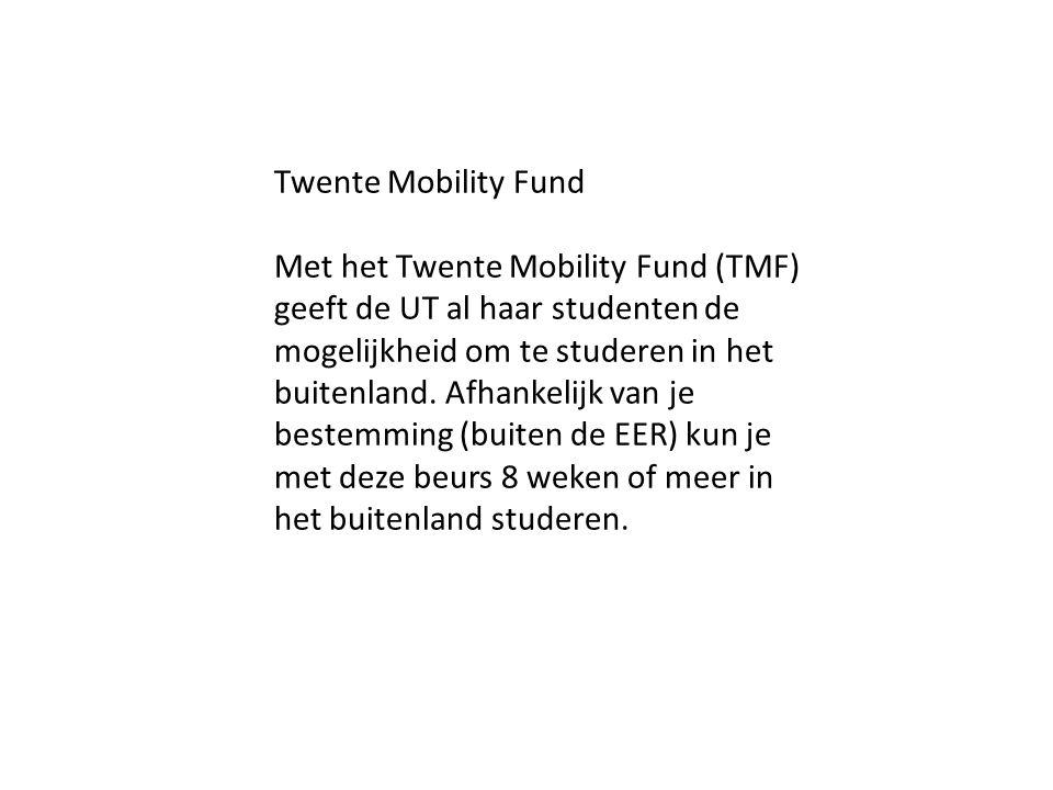 Twente Mobility Fund Met het Twente Mobility Fund (TMF) geeft de UT al haar studenten de mogelijkheid om te studeren in het buitenland. Afhankelijk va
