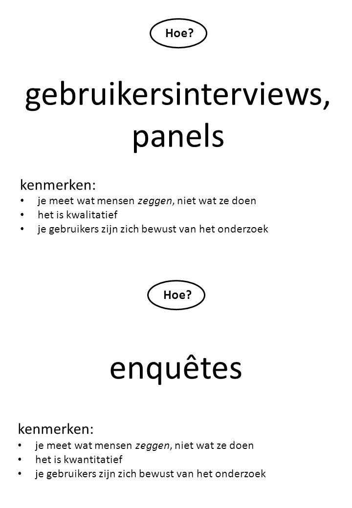 gebruikersinterviews, panels kenmerken: je meet wat mensen zeggen, niet wat ze doen het is kwalitatief je gebruikers zijn zich bewust van het onderzoe