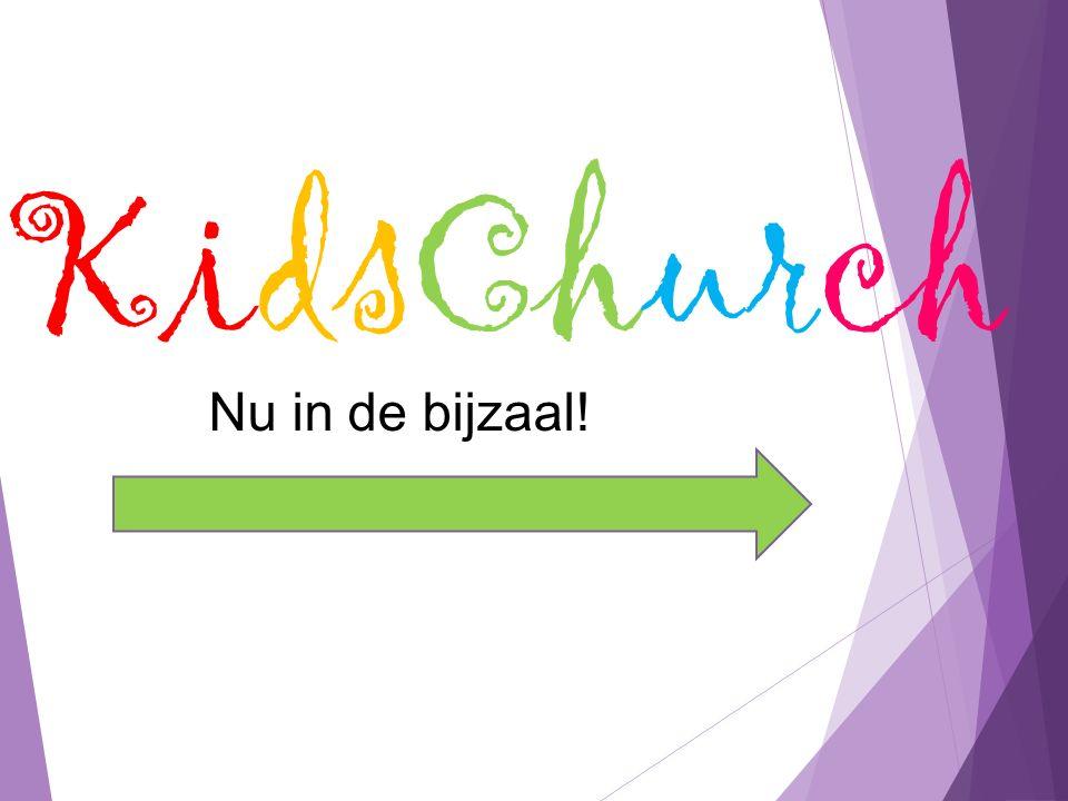 KidsChurch Nu in de bijzaal!