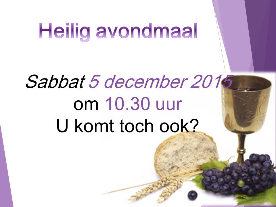 Sabbat 5 december 2015 om 10.30 uur U komt toch ook?