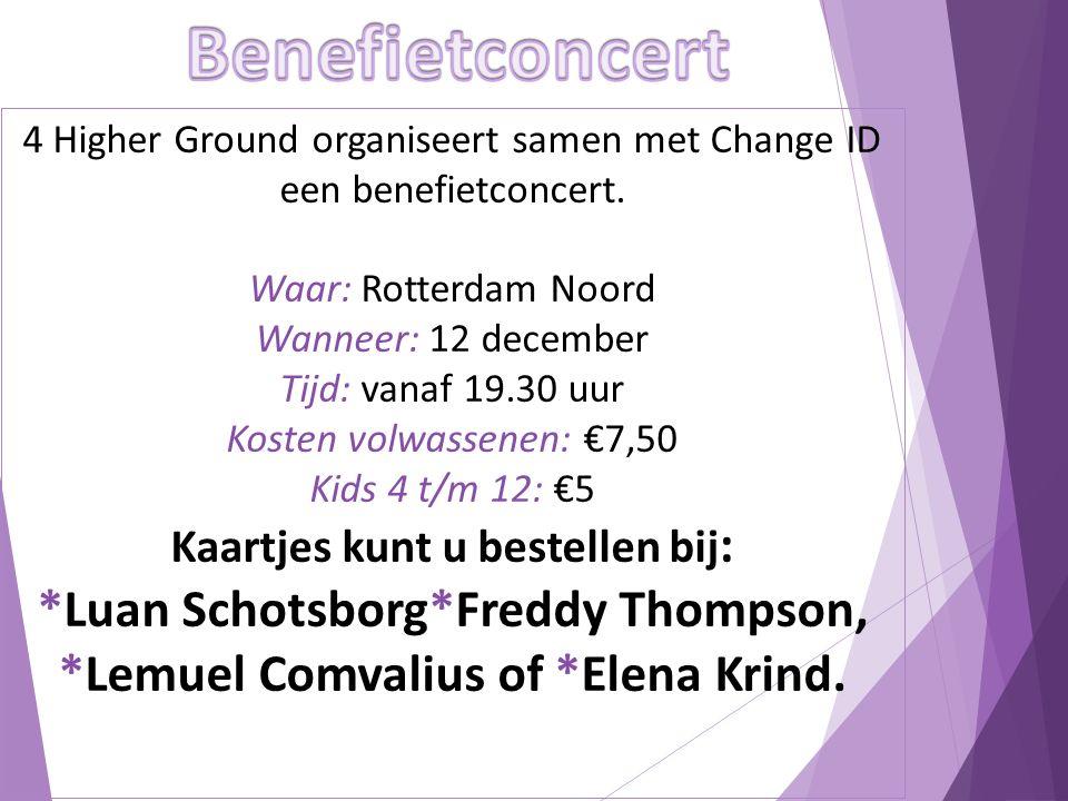 4 Higher Ground organiseert samen met Change ID een benefietconcert. Waar: Rotterdam Noord Wanneer: 12 december Tijd: vanaf 19.30 uur Kosten volwassen