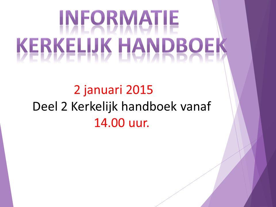 2 januari 2015 Deel 2 Kerkelijk handboek vanaf 14.00 uur.