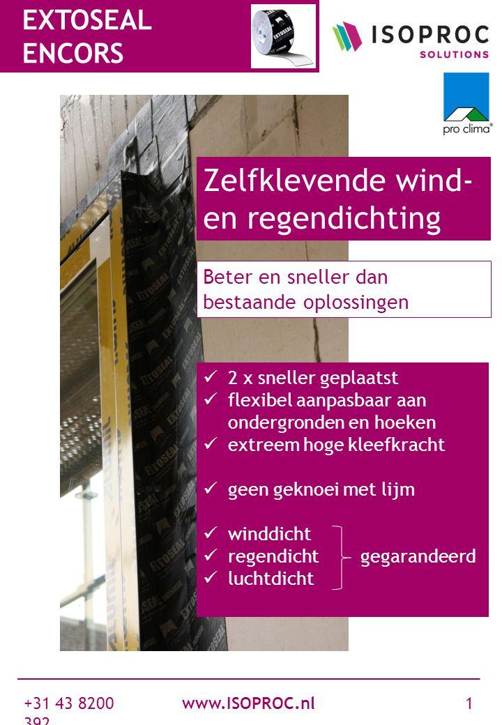 www.ISOPROC.nl +31 43 8200 392 1 EXTOSEAL ENCORS Goedkoper Gegarandeerd lucht-, wind- en waterdicht 2 x sneller geplaatst flexibel aanpasbaar aan onde