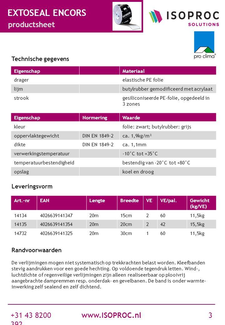 www.ISOPROC.nl +31 43 8200 392 3 EXTOSEAL ENCORS productsheet EigenschapMateriaal dragerelastische PE folie lijmbutylrubber gemodificeerd met acrylaat
