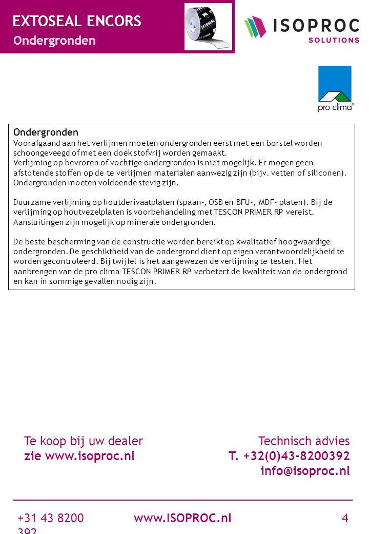 www.ISOPROC.nl +31 43 8200 392 4 EXTOSEAL ENCORS Ondergronden Te koop bij uw dealer zie www.isoproc.nl Technisch advies T. +32(0)43-8200392 info@isopr