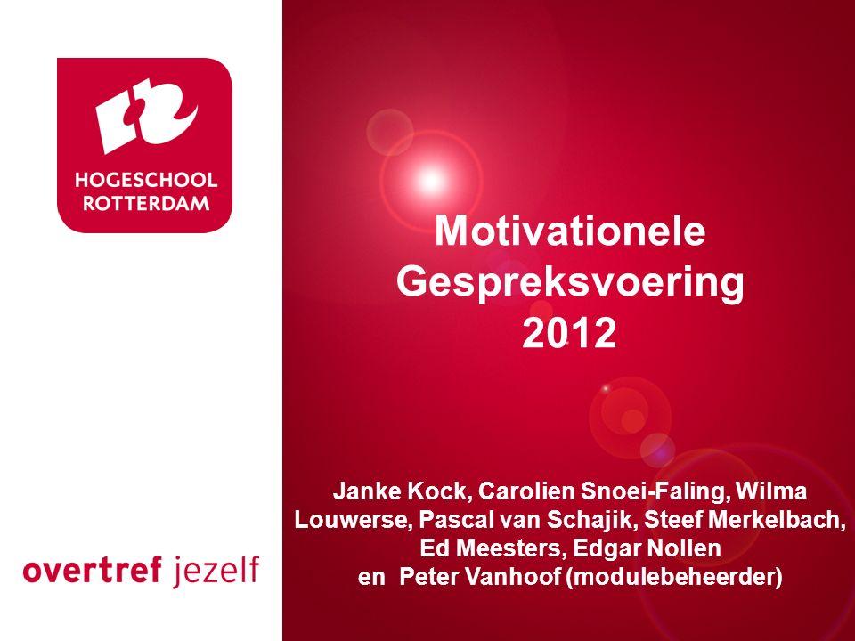Presentatie titel Rotterdam, 00 januari 2007 Motivationele Gespreksvoering 2012 Janke Kock, Carolien Snoei-Faling, Wilma Louwerse, Pascal van Schajik,