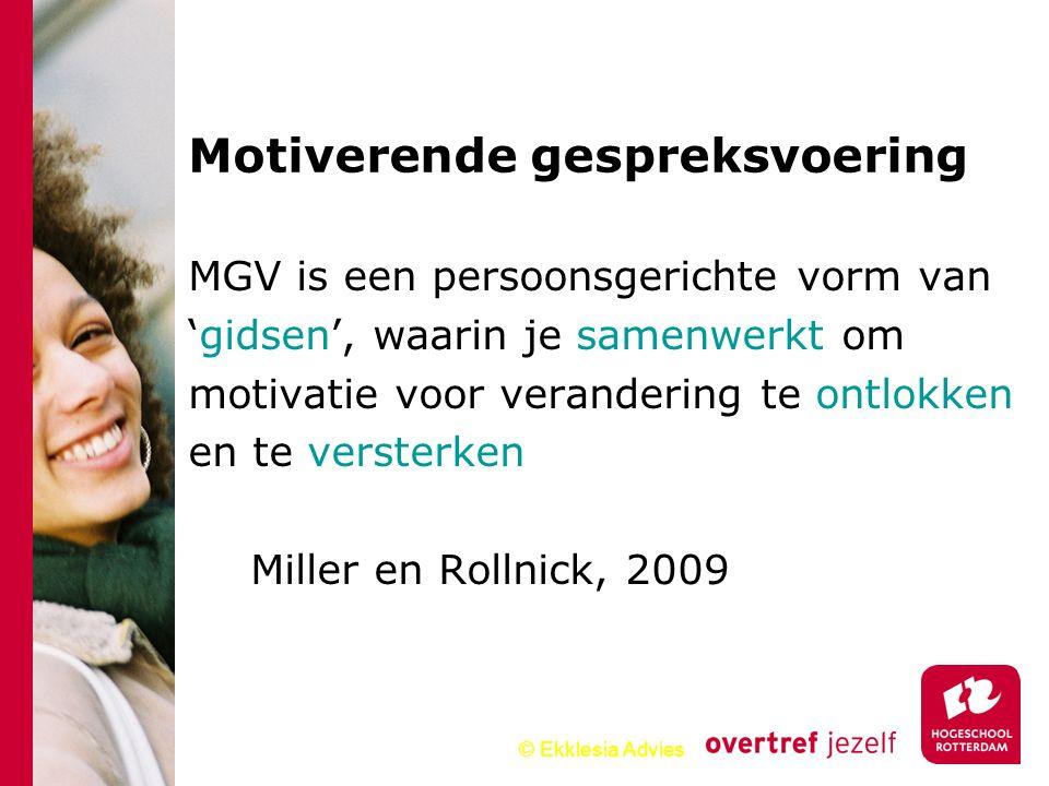 © Ekklesia Advies MGV is een persoonsgerichte vorm van 'gidsen', waarin je samenwerkt om motivatie voor verandering te ontlokken en te versterken Mill