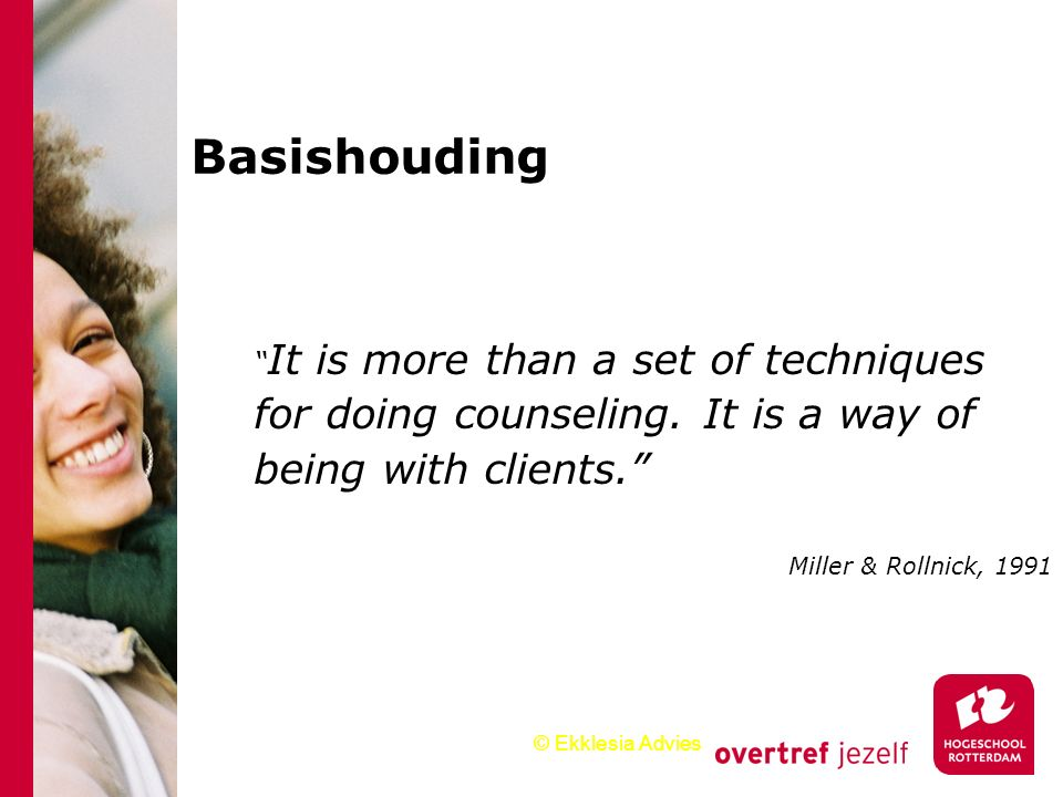 © Ekklesia Advies Basishouding It is more than a set of techniques for doing counseling.
