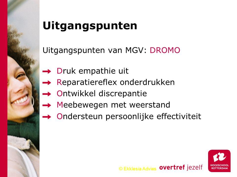© Ekklesia Advies Uitgangspunten van MGV: DROMO Druk empathie uit Reparatiereflex onderdrukken Ontwikkel discrepantie Meebewegen met weerstand Onderst