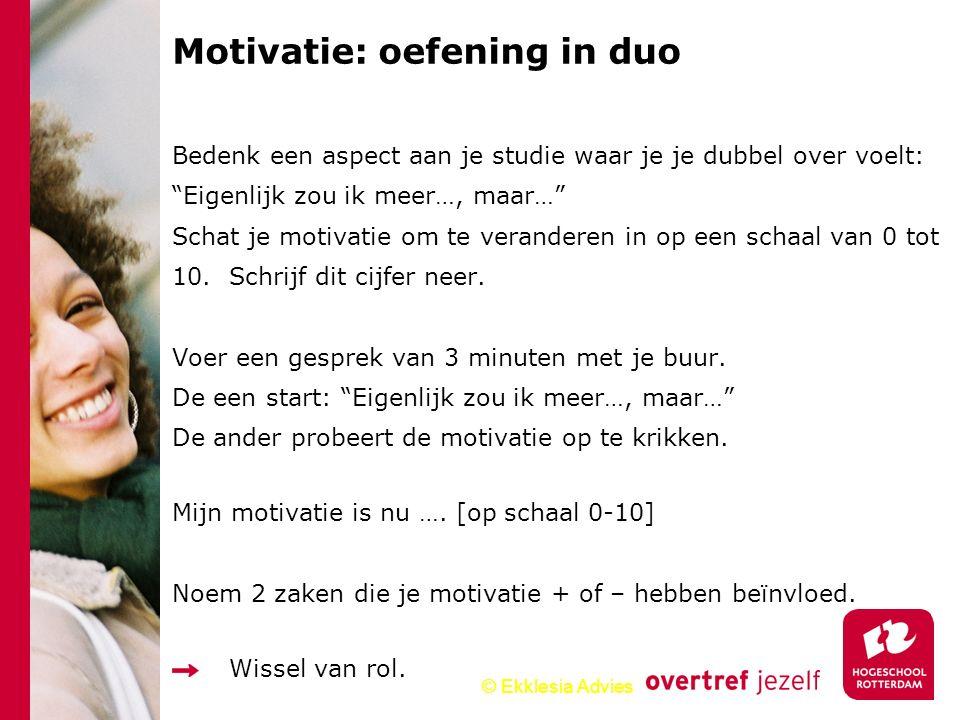 """© Ekklesia Advies Motivatie: oefening in duo Bedenk een aspect aan je studie waar je je dubbel over voelt: """"Eigenlijk zou ik meer…, maar…"""" Schat je mo"""