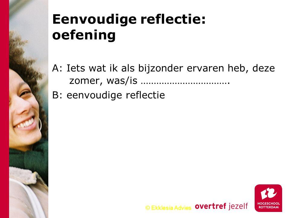 © Ekklesia Advies Eenvoudige reflectie: oefening A: Iets wat ik als bijzonder ervaren heb, deze zomer, was/is ……………………………. B: eenvoudige reflectie