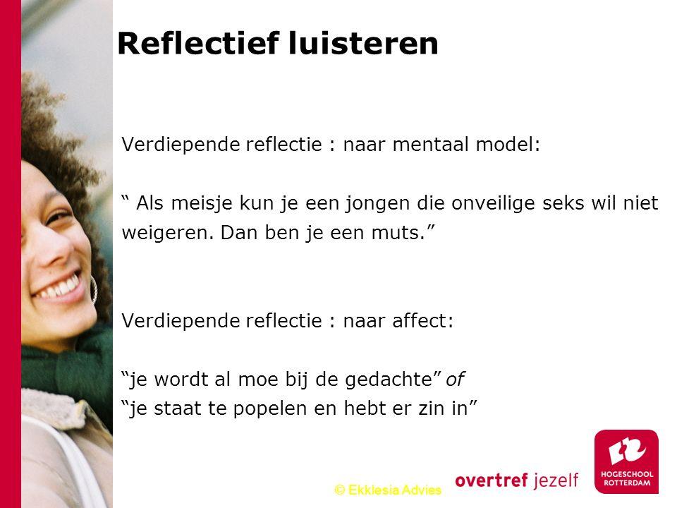 """© Ekklesia Advies Reflectief luisteren Verdiepende reflectie : naar mentaal model: """" Als meisje kun je een jongen die onveilige seks wil niet weigeren"""
