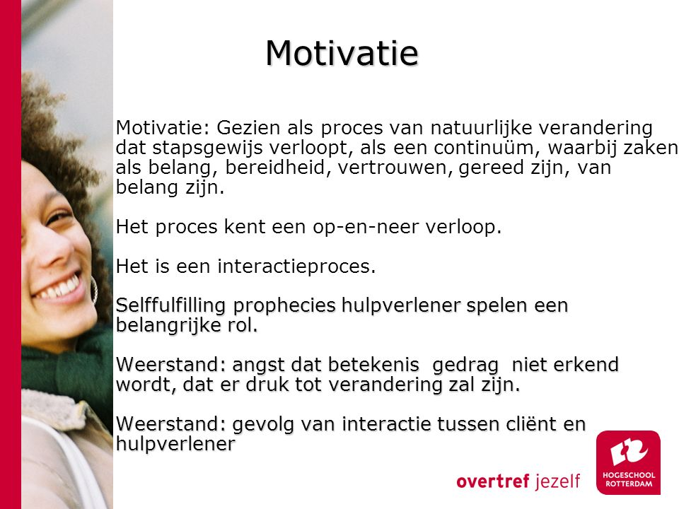 © Ekklesia Advies Weinig motivatie Lack of motivation is not a fault for which to blame your clients: It is a challenge for your therapeutic skills Miller & Rollnick, 1991