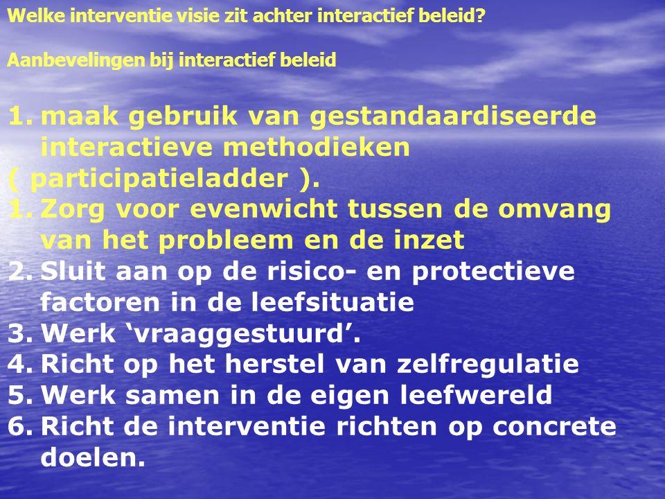 1.maak gebruik van gestandaardiseerde interactieve methodieken ( participatieladder ). 1.Zorg voor evenwicht tussen de omvang van het probleem en de i