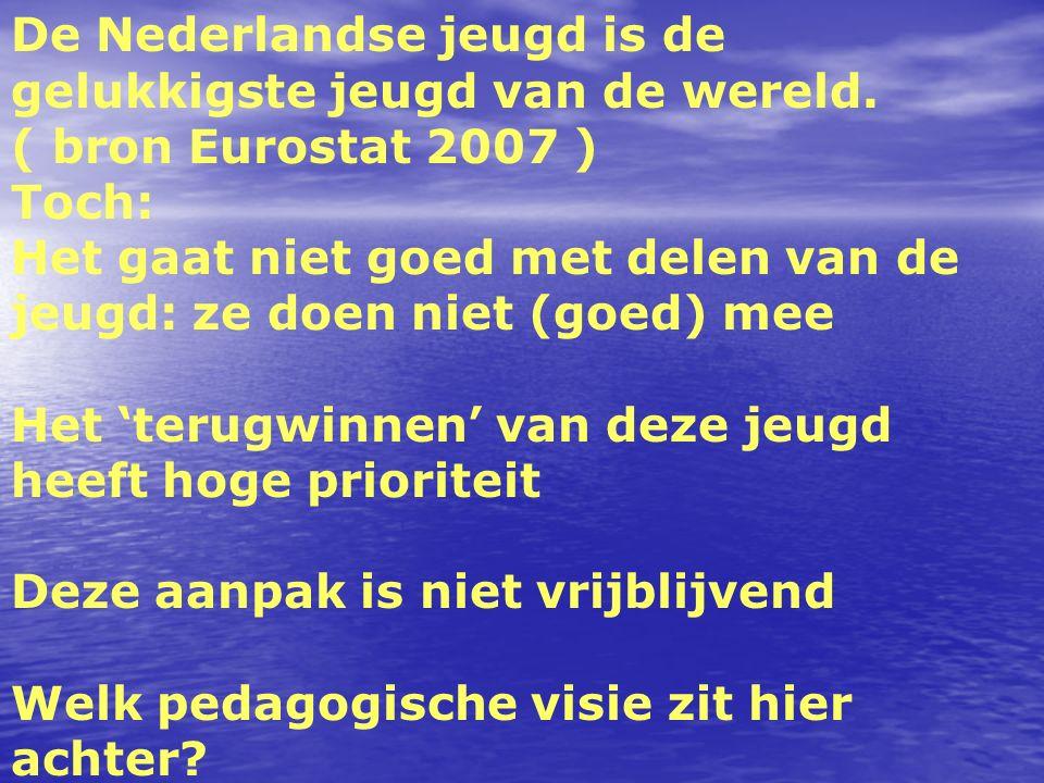 De Nederlandse jeugd is de gelukkigste jeugd van de wereld. ( bron Eurostat 2007 ) Toch: Het gaat niet goed met delen van de jeugd: ze doen niet (goed