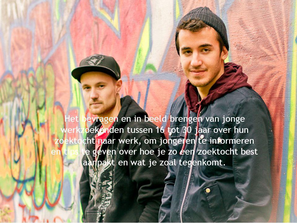 Het bevragen en in beeld brengen van jonge werkzoekenden tussen 16 tot 30 jaar over hun zoektocht naar werk, om jongeren te informeren en tips te geven over hoe je zo een zoektocht best aanpakt en wat je zoal tegenkomt.