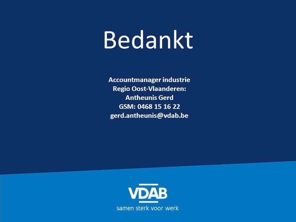 Bedankt Accountmanager industrie Regio Oost-Vlaanderen: Antheunis Gerd GSM: 0468 15 16 22 gerd.antheunis@vdab.be