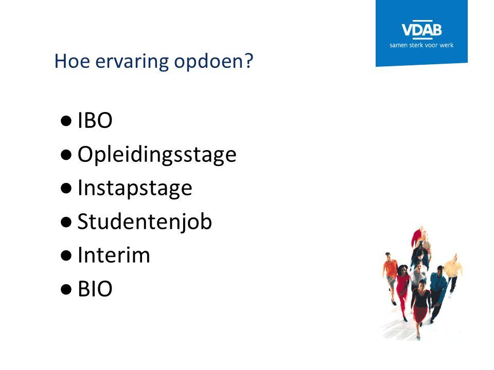 ● IBO ● Opleidingsstage ● Instapstage ● Studentenjob ● Interim ● BIO Hoe ervaring opdoen?