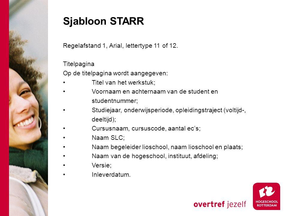 Sjabloon STARR Regelafstand 1, Arial, lettertype 11 of 12. Titelpagina Op de titelpagina wordt aangegeven: Titel van het werkstuk; Voornaam en achtern