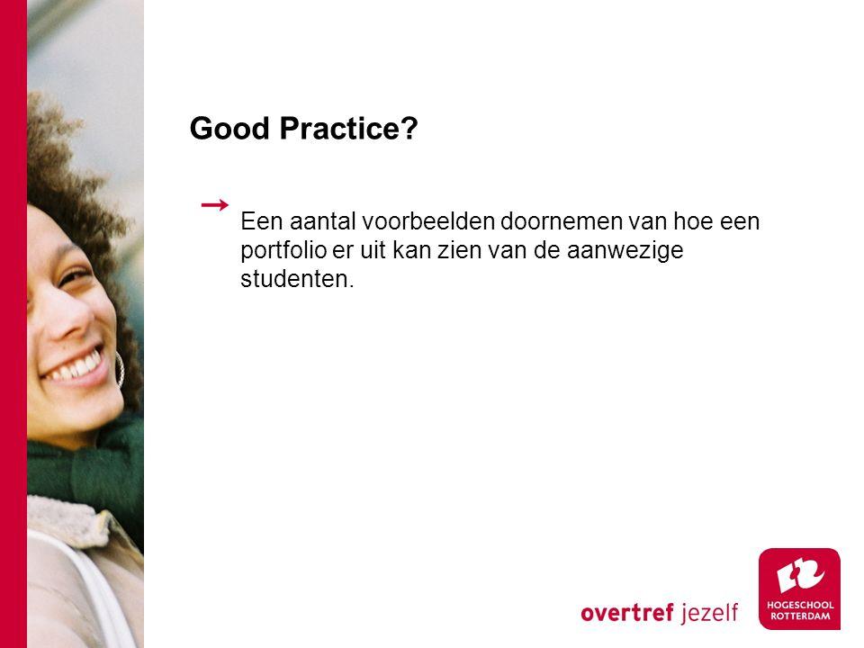 Good Practice? Een aantal voorbeelden doornemen van hoe een portfolio er uit kan zien van de aanwezige studenten.