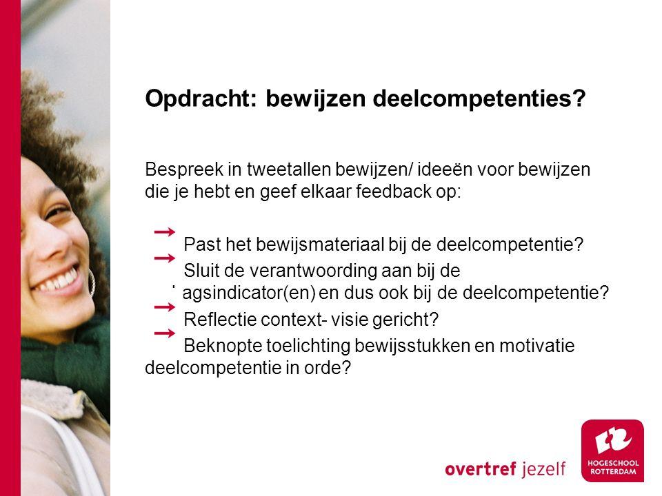 Opdracht: bewijzen deelcompetenties? Bespreek in tweetallen bewijzen/ ideeën voor bewijzen die je hebt en geef elkaar feedback op: Past het bewijsmate