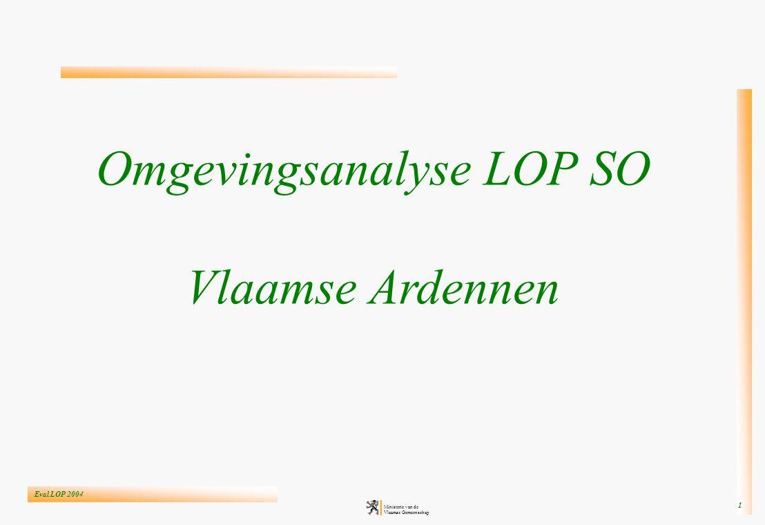 Eval LOP 2004 Ministerie van de Vlaamse Gemeenschap 1 Omgevingsanalyse LOP SO Vlaamse Ardennen