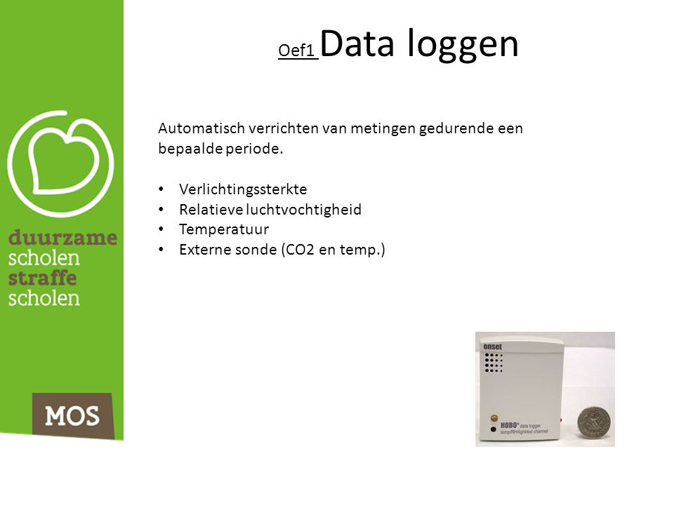 Oef1 Data loggen Automatisch verrichten van metingen gedurende een bepaalde periode. Verlichtingssterkte Relatieve luchtvochtigheid Temperatuur Extern