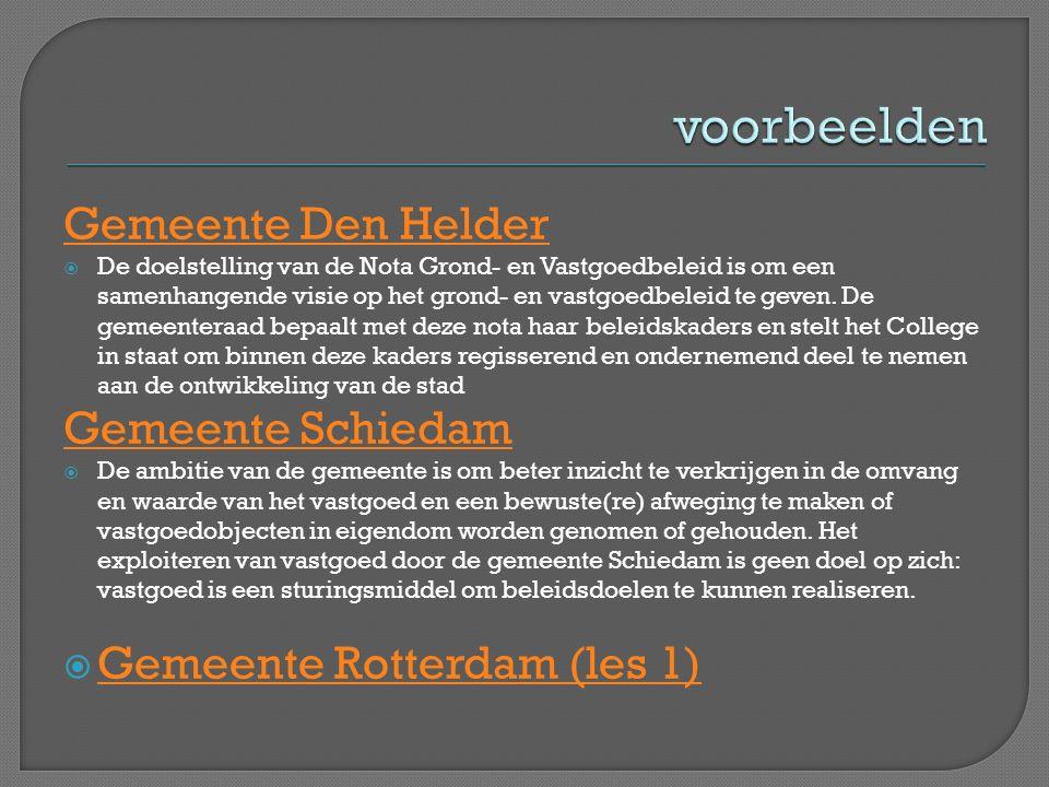 Gemeente Den Helder  De doelstelling van de Nota Grond- en Vastgoedbeleid is om een samenhangende visie op het grond- en vastgoedbeleid te geven. De